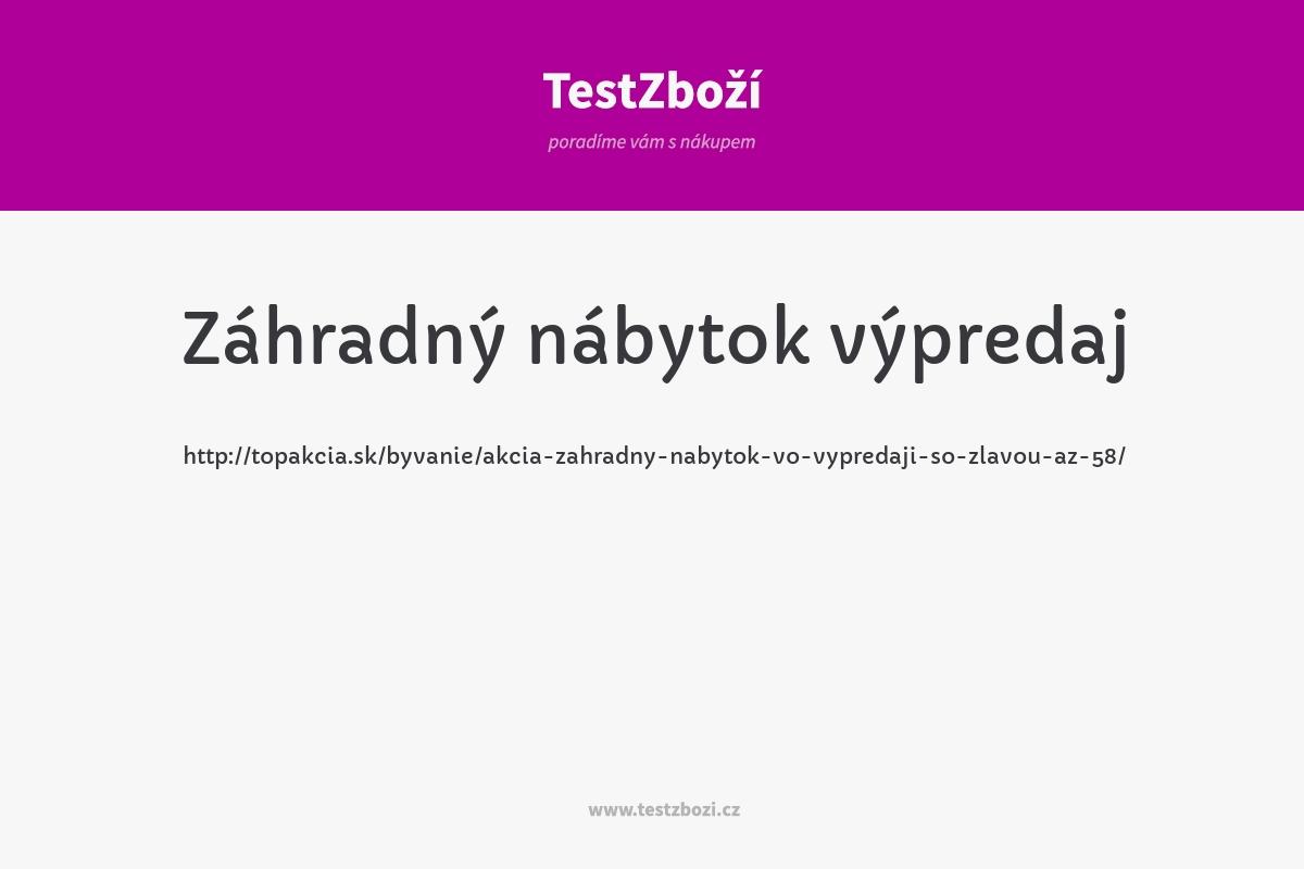 http://topakcia.sk/byvanie/akcia-zahradny-nabytok-vo-vypredaji-so-zlavou-az-58/